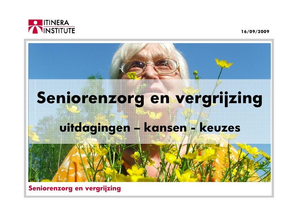 16/09/2009       Seniorenzorg en vergrijzing          uitdagingen – kansen - keuzes     Seniorenzorg en vergrijzing