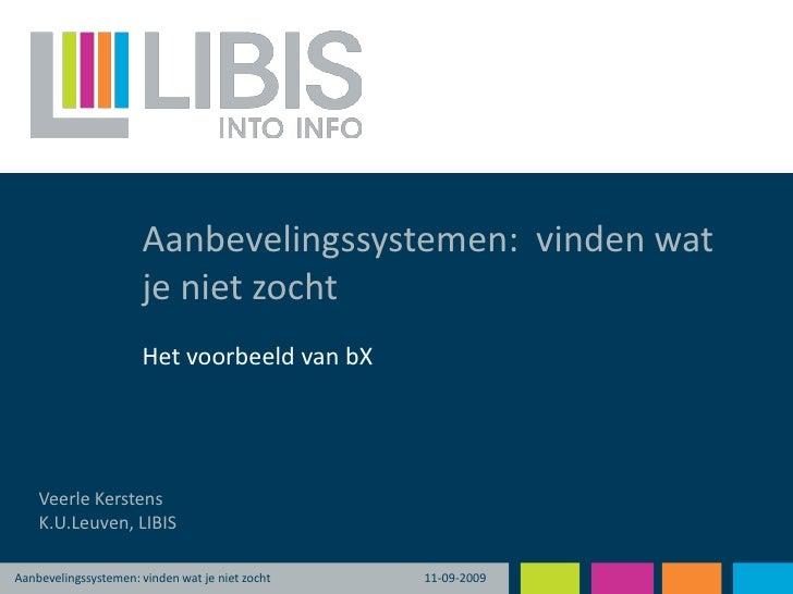 Aanbevelingssystemen:  vinden wat je niet zocht<br />11-09-2009<br />Het voorbeeld van bX<br />Veerle Kerstens<br />K.U.Le...