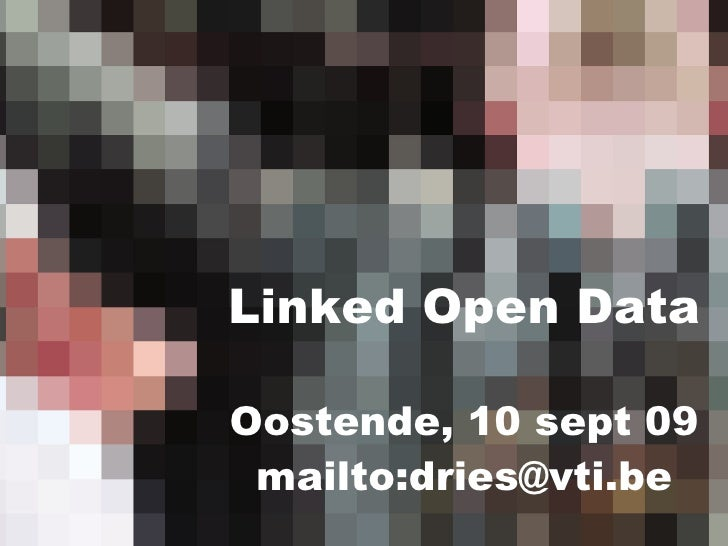 Linked Open Data  Oostende, 10 sept 09  mailto:dries@vti.be