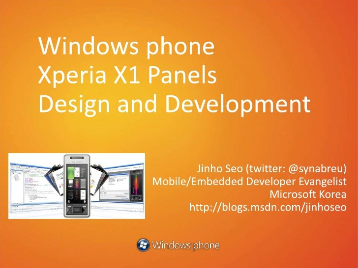 Windows phone Xperia X1 Panels Design and Development<br />Jinho Seo (twitter: @synabreu)<br />Mobile/Embedded Developer E...