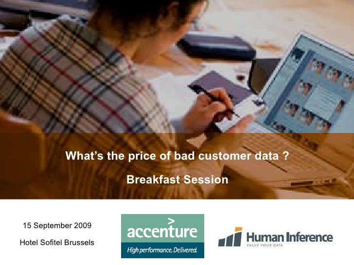 What's the price of bad customer data ? Breakfast Session 15 September 2009 Hotel Sofitel Brussels