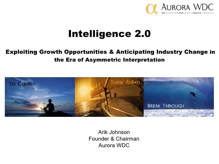 Intelligence 2.0   Exploiting Growth Opportunities & Anticipating Industry Change  in the Era of Asymmetric Interpretation...