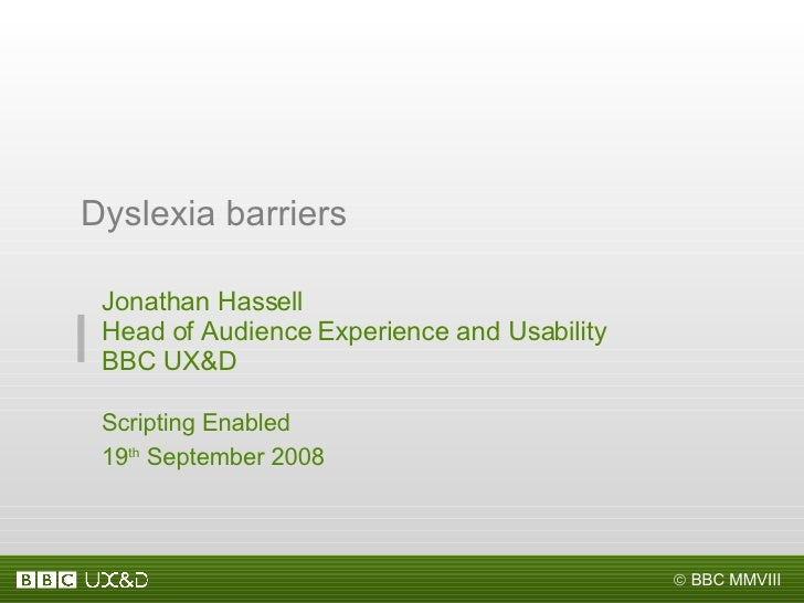 Jonathan Hassell Head of Audience Experience and Usability BBC UX&D Scripting Enabled 19 th  September 2008 Dyslexia barri...