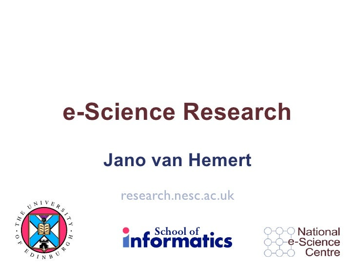 e-Science Research                            Jano van Hemert              NI VER                             research.nes...