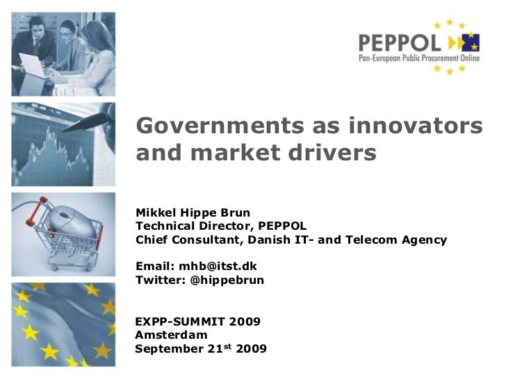 Governments as innovators and market drivers<br />Mikkel Hippe Brun<br />Technical Director, PEPPOL<br />Chief Consultant,...
