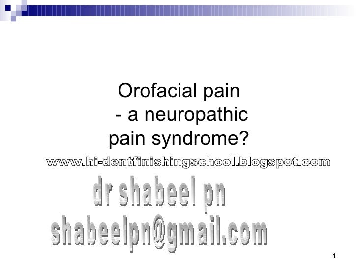 Orofacial pain  - a neuropathic pain syndrome? dr shabeel pn [email_address] www.hi-dentfinishingschool.blogspot.com