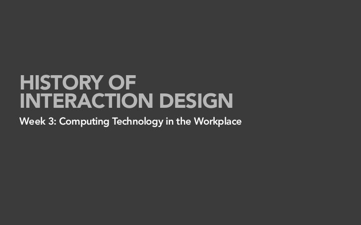 HISTORY OF INTERACTION DESIGN Week 3: Computing Technology in the Workplace