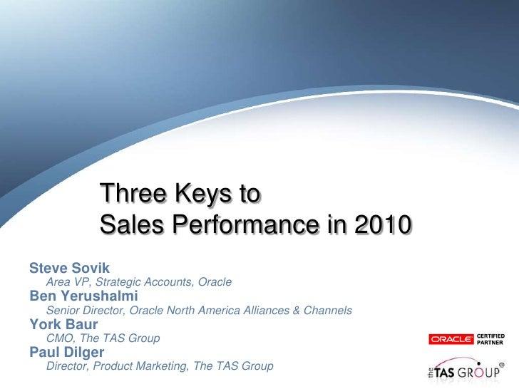 Three Keys to             Sales Performance in 2010 Steve Sovik   Area VP, Strategic Accounts, Oracle Ben Yerushalmi   Sen...