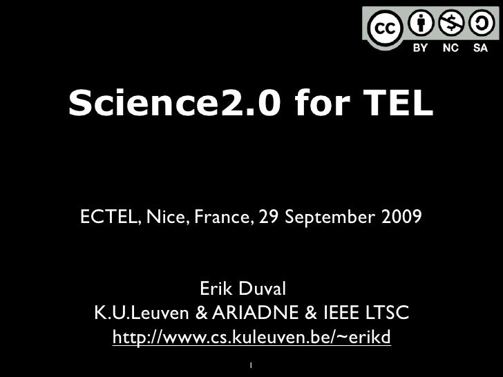 Science2.0 for TEL   ECTEL, Nice, France, 29 September 2009                Erik Duval  K.U.Leuven & ARIADNE & IEEE LTSC   ...
