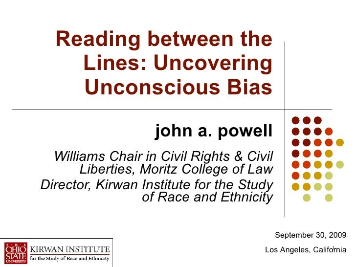 Reading between the Lines: Uncovering Unconscious Bias john a. powell Williams Chair in Civil Rights & Civil Liberties, Mo...