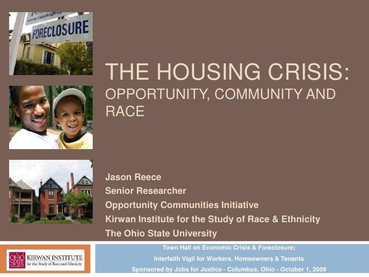THE HOUSING CRISIS:OPPORTUNITY, COMMUNITY ANDRACEJason ReeceSenior ResearcherOpportunity Communities InitiativeKirwan Inst...