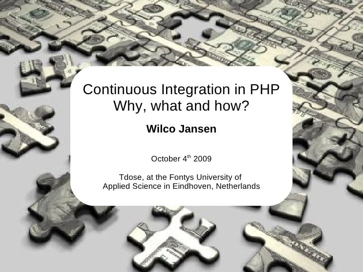 Continuous Integration in PHP     Why, what and how?              Wilco Jansen                October 4th 2009        Tdos...