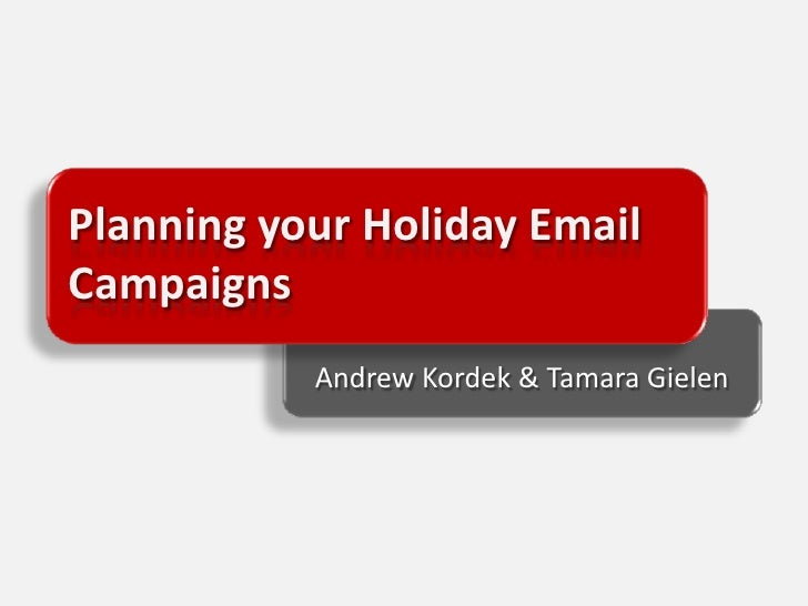 Planning your Holiday Email Campaigns<br />Andrew Kordek & Tamara Gielen<br />