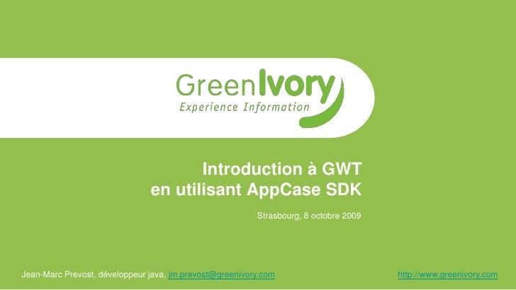 Introduction à GWT                                en utilisant AppCase SDK                                                ...