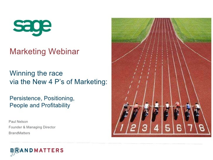 Paul Nelson Founder & Managing Director  BrandMatters Marketing Webinar Winning the race via the New 4 P's of Marketing: P...