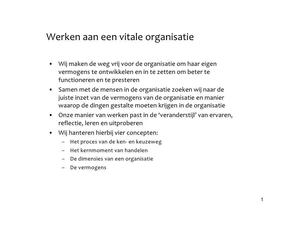 Werken aan een vitale organisatie  • Wij maken de weg vrij voor de organisatie om haar eigen   vermogens te ontwikkelen en...