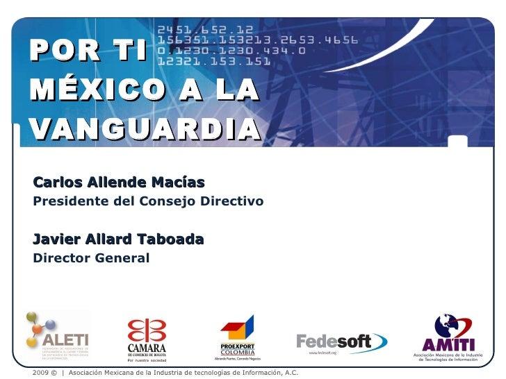 POR TI MÉXICO A LA VANGUARDIA Carlos Allende Macías Presidente del Consejo Directivo Javier Allard Taboada Director General