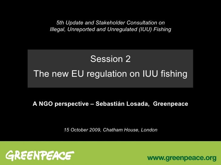 5th Update and Stakeholder Consultation on Illegal, Unreported and Unregulated (IUU) Fishing Session 2 The new EU regulati...