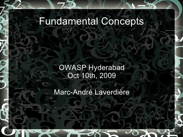 Fundamental Concepts       OWASP Hyderabad     Oct 10th, 2009    Marc-André Laverdière