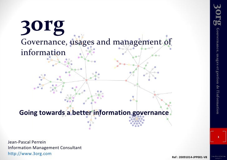 3org Governance, usages and management of information Going towards a better information governance Jean-Pascal Perrein In...