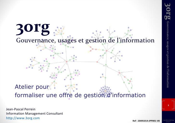 3org Gouvernance, usages et gestion de l'information Atelier pour formaliser une offre de gestion d'information Jean-Pasca...