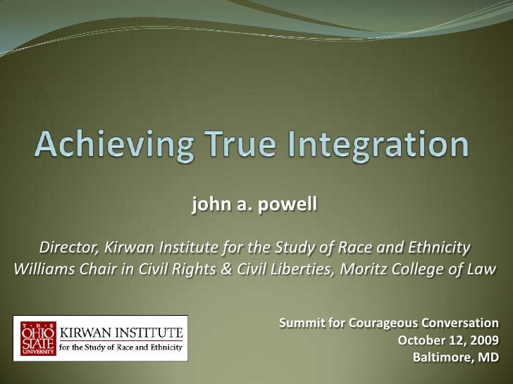 john a. powell   Director, Kirwan Institute for the Study of Race and EthnicityWilliams Chair in Civil Rights & Civil Libe...