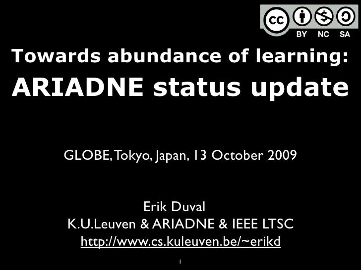 Towards abundance of learning: ARIADNE status update      GLOBE, Tokyo, Japan, 13 October 2009                   Erik Duva...