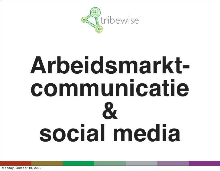 Arbeidsmarkt-                 communicatie                       &                  social media Monday, October 19, 2009