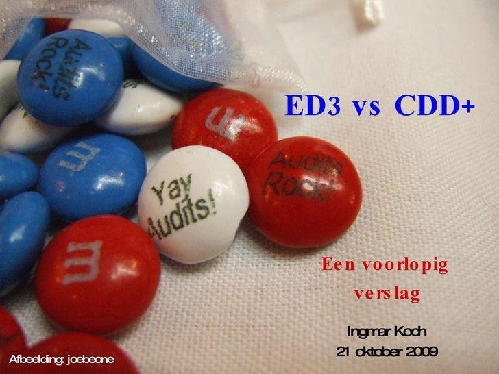 ED3 vs CDD+ Een voorlopig  verslag Ingmar Koch 21 oktober 2009 Afbeelding: joebeone