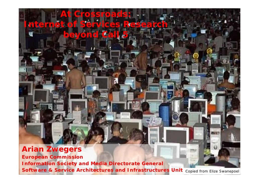 At Crossroads: Internet of Services Research         beyond Call 5     Arian Zwegers European Commission Information Socie...