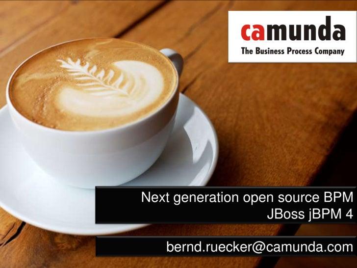 Next generation open source BPM<br />JBoss jBPM 4<br />bernd.ruecker@camunda.com<br />