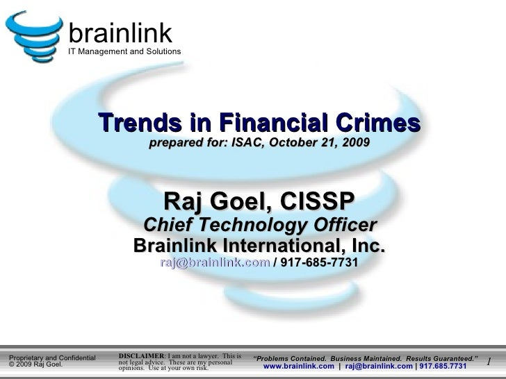 Trends in Financial Crimes prepared for: ISAC, October 21, 2009 Raj Goel, CISSP Chief Technology Officer Brainlink Interna...