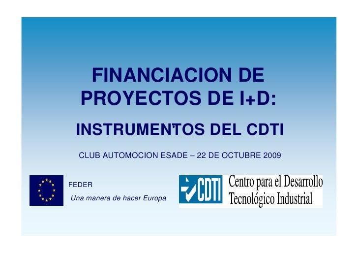 FINANCIACION DE   PROYECTOS DE I+D:  INSTRUMENTOS DEL CDTI           •     CLUB AUTOMOCION ESADE – 22 DE OCTUBRE 2009   FE...