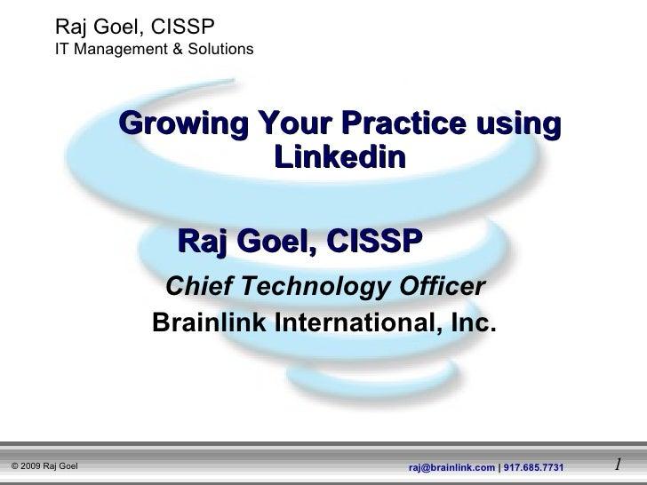 Chief Technology Officer Brainlink International, Inc. Growing Your Practice using Linkedin Raj Goel, CISSP