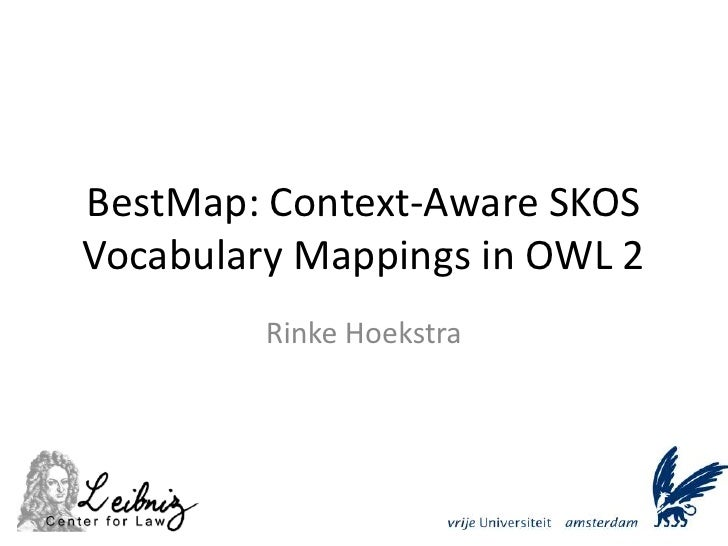 BestMap: Context-Aware SKOS Vocabulary Mappings in OWL 2<br />Rinke Hoekstra<br />