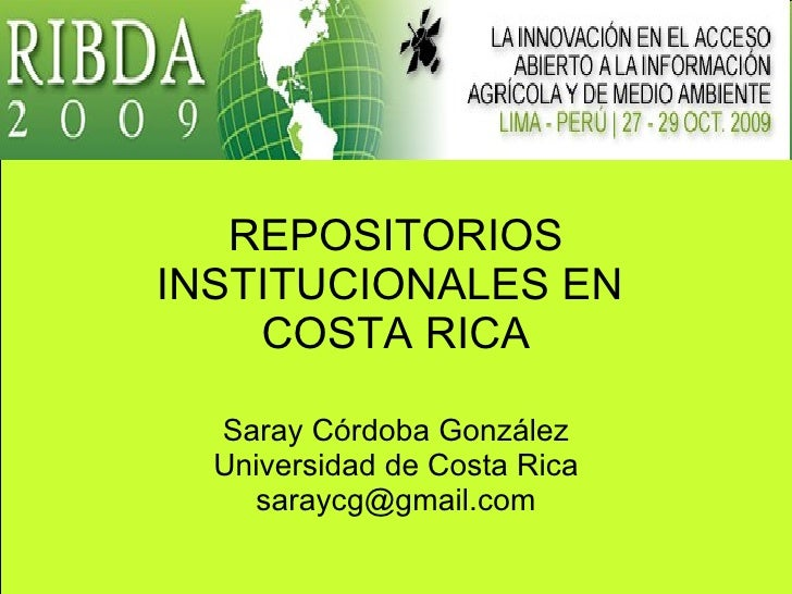 REPOSITORIOS INSTITUCIONALES EN  COSTA RICA Saray Córdoba González Universidad de Costa Rica [email_address]
