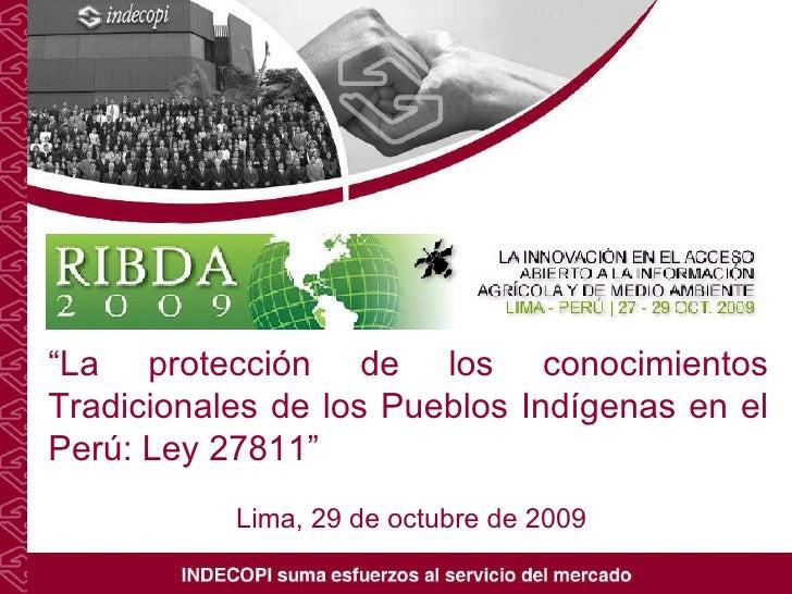 """"""" La  protección de los conocimientos Tradicionales de los Pueblos Indígenas en el Perú: Ley 27811 """" Lima, 29 de octubre d..."""