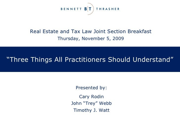""" Three Things All Practitioners Should Understand"" Cary Rodin John ""Trey"" Webb Timothy J. Watt Presented by: Real Estate ..."