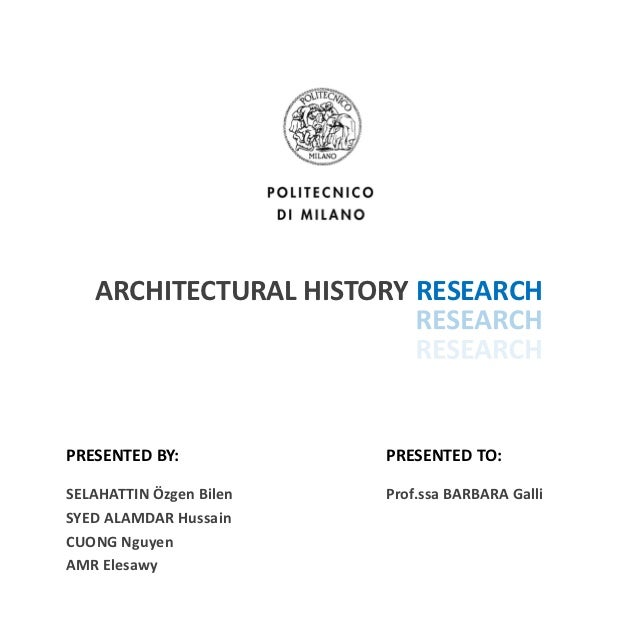 ARCHITECTURAL HISTORY RESEARCHPRESENTED BY:            PRESENTED TO:SELAHATTIN Özgen Bilen   Prof.ssa BARBARA GalliSYED AL...