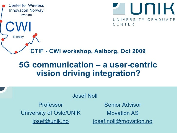 Center for Wireless Innovation Norway       cwin.no    CWI   Norway                CTIF - CWI workshop, Aalborg, Oct 2009 ...
