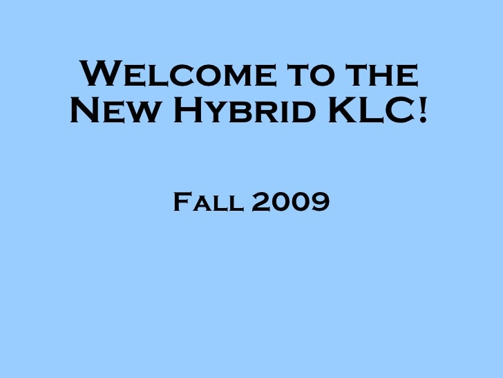 Welcome to the New Hybrid KLC! Fall 2009