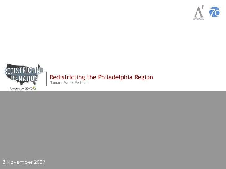 Redistricting the Philadelphia Region Tamara Manik-Perlman 3 November 2009