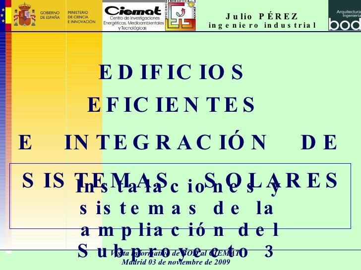 EDIFICIOS  EFICIENTES  E  INTEGRACIÓN  DE SISTEMAS  SOLARES Instalaciones y sistemas de la ampliación del Subproyecto 3 Ju...