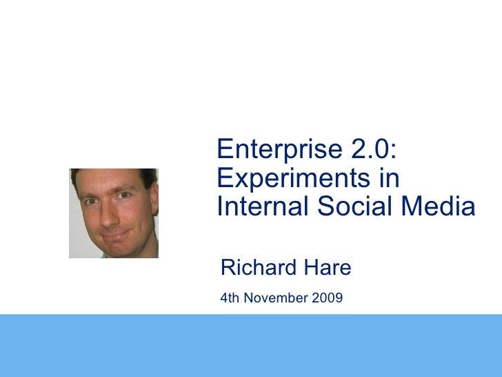 Enterprise 2.0:Experiments inInternal Social MediaRichard Hare4th November 2009