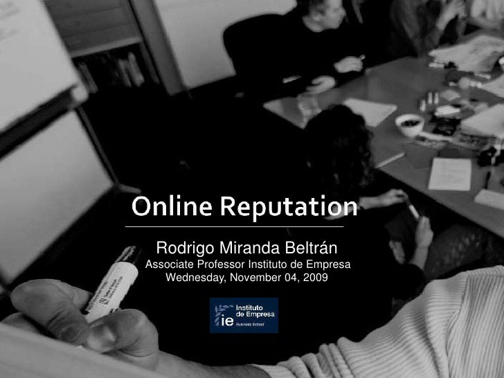 Online Reputation<br />Rodrigo Miranda Beltrán<br />Associate Professor Instituto de Empresa<br />Wednesday, November 04, ...