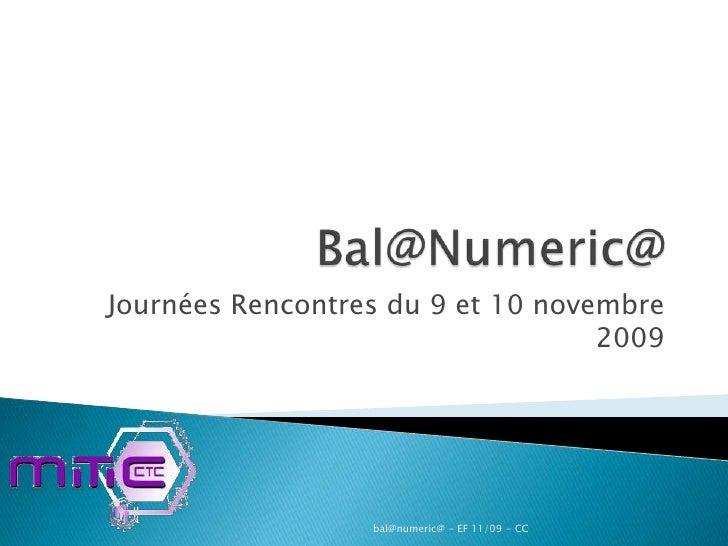 Bal@Numeric@<br />Journées Rencontres du 9 et 10 novembre 2009<br />Eric Ferrari<br />Eric.ferrari@mitic.corse.fr<br />bal...