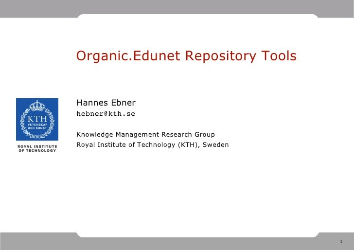 Organic.Edunet Repository Tools   Hannes Ebner hebner@kth.se  Knowledge Management Research Group Royal Institute of Techn...
