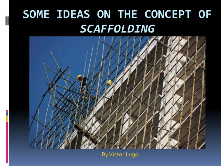 Some ideas on the concept of scaffolding<br />By Víctor Lugo<br />