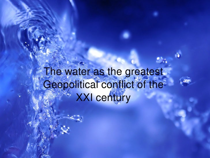 The water as the greatest Geopolitical conflict of the XXI century