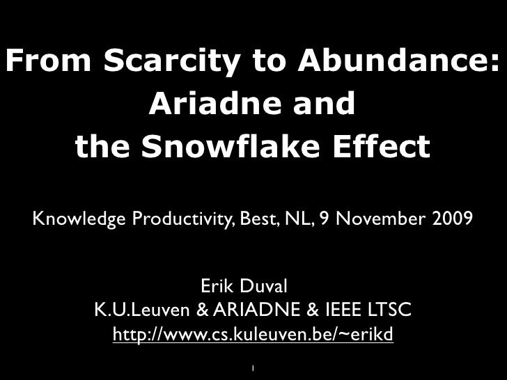 From Scarcity to Abundance:        Ariadne and    the Snowflake Effect   Knowledge Productivity, Best, NL, 9 November 2009...